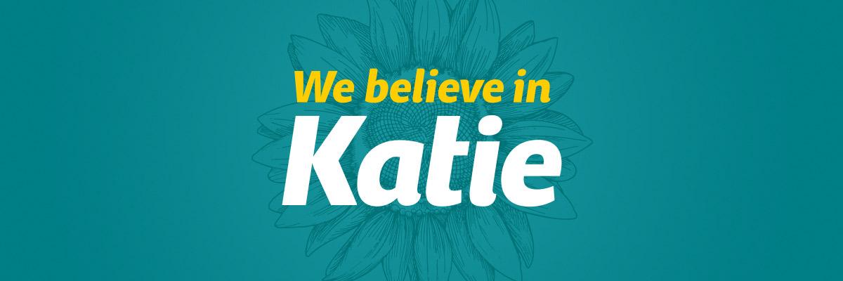 We Believe in Katie
